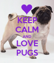 KEEP CALM AND LOVE PUGS - Personalised Poster large