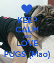 KEEP CALM AND LOVE PUGS (Mao) - Personalised Poster large