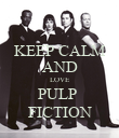 KEEP CALM AND LOVE PULP  FICTION - Personalised Poster large
