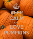 KEEP CALM AND LOVE PUMPKINS - Personalised Poster large