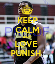 KEEP CALM AND LOVE  PUNISH  - Personalised Poster large