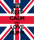 KEEP CALM AND LOVE PUPPI - Personalised Poster large