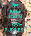 KEEP CALM AND LOVE PUPPIES!!! - Personalised Poster large