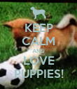 KEEP CALM AND LOVE PUPPIES! - Personalised Poster large