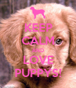 KEEP CALM AND LOVE PUPPYS! - Personalised Poster large