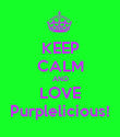KEEP CALM AND LOVE Purplelicious! - Personalised Poster large