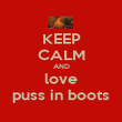 KEEP CALM AND love puss in boots - Personalised Poster large