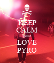 KEEP CALM AND LOVE PYRO - Personalised Poster large