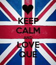 KEEP CALM AND LOVE QUE - Personalised Poster large