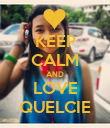 KEEP CALM AND LOVE QUELCIE - Personalised Poster large