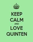 KEEP CALM AND LOVE QUINTEN - Personalised Poster large