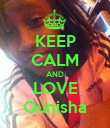KEEP CALM AND LOVE Qunisha - Personalised Poster small