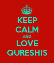 KEEP CALM AND LOVE QURESHIS - Personalised Poster large