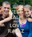 KEEP CALM AND LOVE R.A.R.Z - Personalised Poster large
