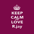 KEEP CALM AND LOVE R.jay - Personalised Poster large