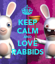 KEEP CALM AND LOVE RABBIDS - Personalised Poster large