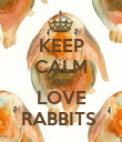 KEEP CALM AND LOVE RABBITS  - Personalised Poster large