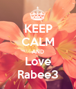KEEP CALM AND Love Rabee3 - Personalised Poster large