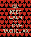 KEEP CALM AND LOVE RACHEL XX - Personalised Poster large