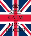 KEEP CALM AND LOVE RACING - Personalised Poster large