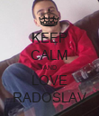 KEEP CALM AND LOVE RADOSLAV - Personalised Poster large