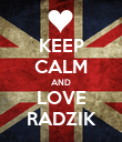 KEEP CALM AND LOVE RADZIK - Personalised Poster large