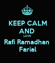 KEEP CALM AND  LOVE  Rafi Ramadhan  Farial - Personalised Poster large
