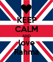 KEEP CALM AND love Rahma - Personalised Poster large