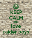 KEEP CALM AND love raider boys - Personalised Poster large