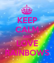 KEEP CALM AND LOVE RAINBOWS - Personalised Poster large