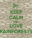 KEEP CALM AND LOVE RAINFORESTS - Personalised Poster large