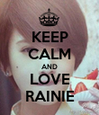 KEEP CALM AND LOVE RAINIE - Personalised Poster large