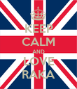 KEEP CALM AND LOVE RAKA - Personalised Poster large