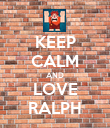 KEEP CALM AND LOVE RALPH - Personalised Poster large