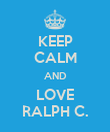 KEEP CALM AND LOVE RALPH C. - Personalised Poster large