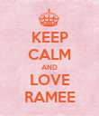 KEEP CALM AND LOVE RAMEE - Personalised Poster large