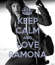 KEEP CALM AND LOVE RAMONA - Personalised Poster large