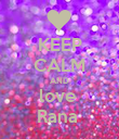 KEEP CALM AND love  Rana  - Personalised Poster large