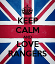 KEEP CALM AND LOVE RANGERS - Personalised Poster large