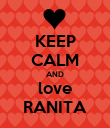 KEEP CALM AND love RANITA - Personalised Large Wall Decal