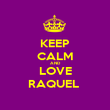 KEEP CALM AND LOVE RAQUEL  - Personalised Poster large
