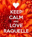 KEEP CALM AND LOVE RAQUELLE - Personalised Poster large