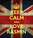 KEEP CALM AND LOVE RASMIN - Personalised Poster large