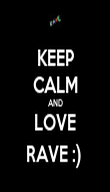 KEEP CALM AND LOVE RAVE :)  - Personalised Poster large