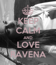 KEEP CALM AND LOVE RAVENA - Personalised Poster large