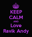 KEEP CALM AND Love Ravik Andy - Personalised Poster large
