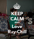KEEP CALM AND Love Ray-Chill - Personalised Poster large