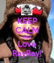 KEEP CALM AND Love RayRay! - Personalised Poster large