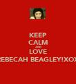 KEEP CALM AND LOVE REBECAH BEAGLEY!XOX - Personalised Poster large
