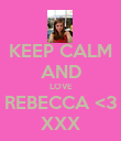 KEEP CALM AND LOVE REBECCA <3 XXX - Personalised Poster large